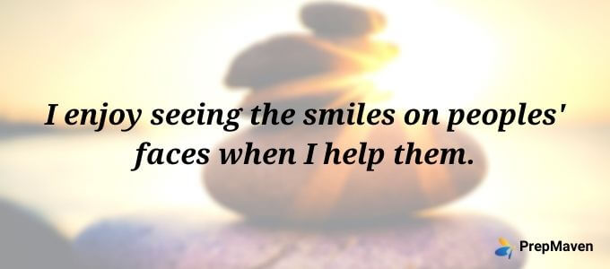 I enjoy seeing the smiles on peoples' faces when I help them.